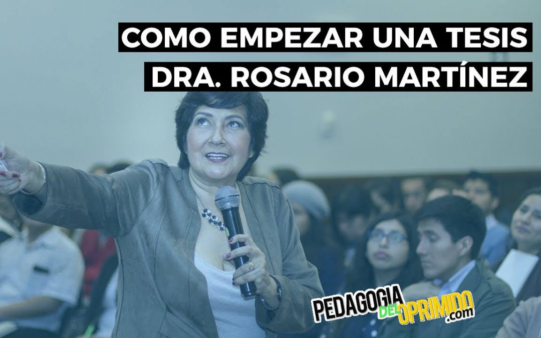 💯🧠 Cómo empezar una tesis de grado o posgrado? – Dra. Rosario Martínez